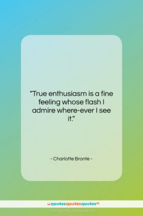 """Charlotte Bronte quote: """"True enthusiasm is a fine feeling whose…""""- at QuotesQuotesQuotes.com"""