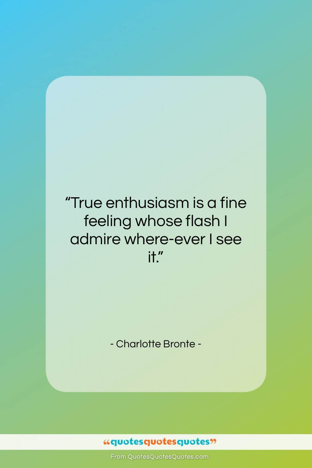"Charlotte Bronte quote: ""True enthusiasm is a fine feeling whose…""- at QuotesQuotesQuotes.com"