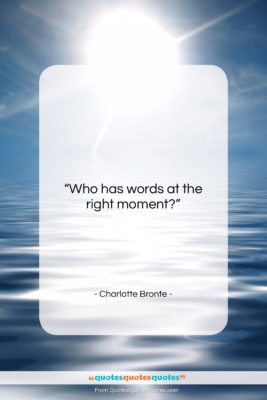 """Charlotte Bronte quote: """"Who has words at the right moment?…""""- at QuotesQuotesQuotes.com"""