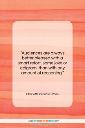 """Charlotte Perkins Gilman quote: """"Audiences are always better pleased with a…""""- at QuotesQuotesQuotes.com"""
