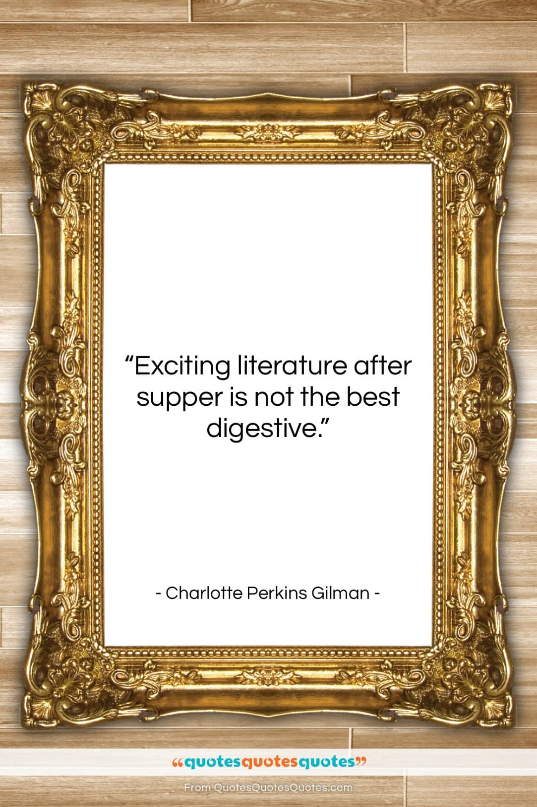 """Charlotte Perkins Gilman quote: """"Exciting literature after supper is not the…""""- at QuotesQuotesQuotes.com"""