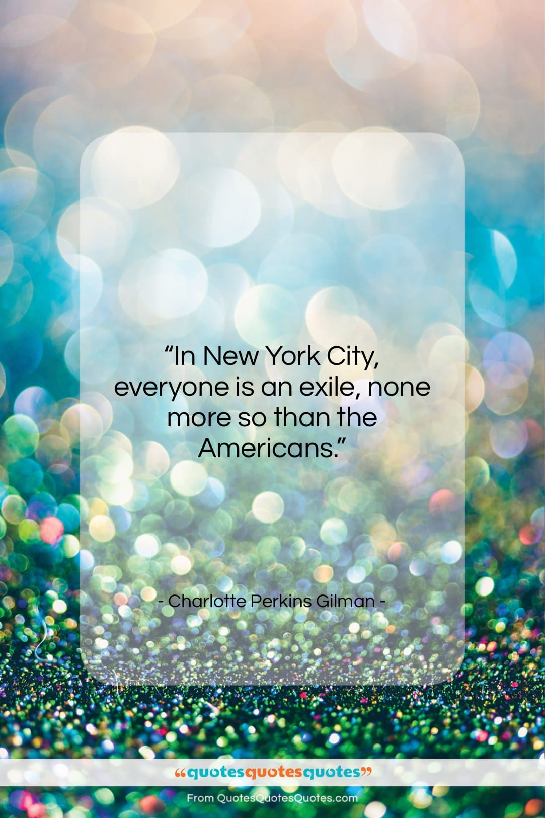 """Charlotte Perkins Gilman quote: """"In New York City, everyone is an…""""- at QuotesQuotesQuotes.com"""