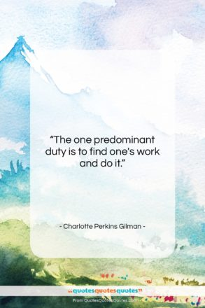 """Charlotte Perkins Gilman quote: """"The one predominant duty is to find…""""- at QuotesQuotesQuotes.com"""