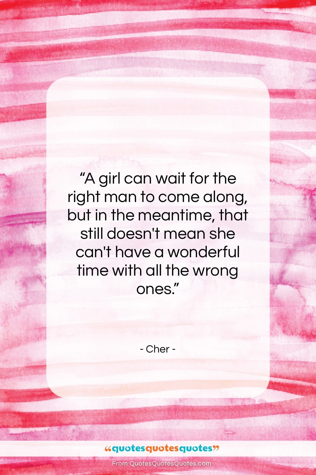 """Cher quote: """"A girl can wait for the right…""""- at QuotesQuotesQuotes.com"""