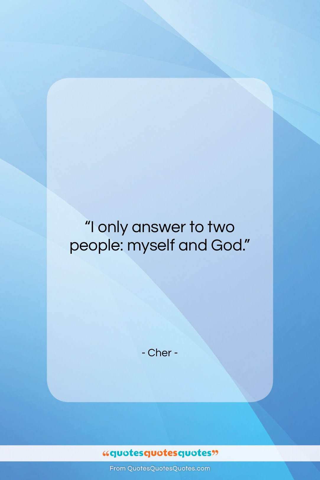 """Cher quote: """"I only answer to two people: myself…""""- at QuotesQuotesQuotes.com"""