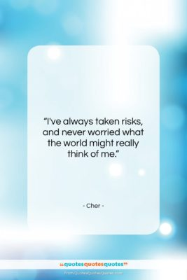 """Cher quote: """"I've always taken risks, and never worried…""""- at QuotesQuotesQuotes.com"""