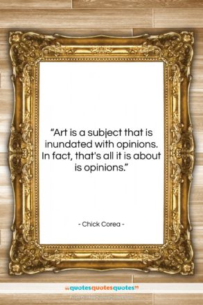 """Chick Corea quote: """"Art is a subject that is inundated…""""- at QuotesQuotesQuotes.com"""