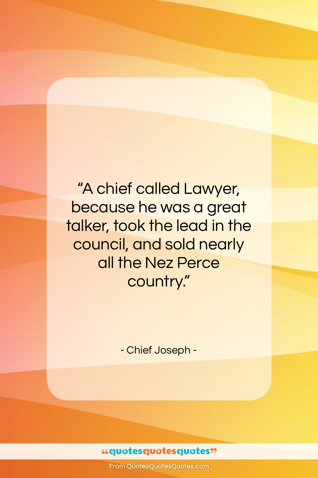 """Chief Joseph quote: """"A chief called Lawyer, because he was…""""- at QuotesQuotesQuotes.com"""