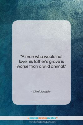 "Chief Joseph quote: ""A man who would not love his…""- at QuotesQuotesQuotes.com"
