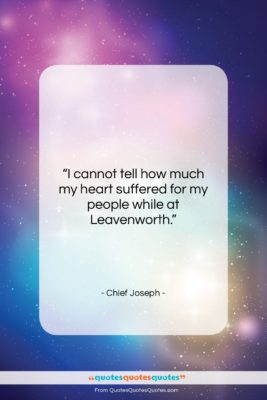 """Chief Joseph quote: """"I cannot tell how much my heart…""""- at QuotesQuotesQuotes.com"""