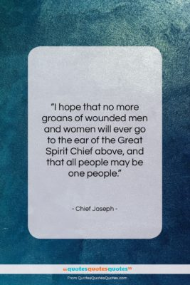"""Chief Joseph quote: """"I hope that no more groans of…""""- at QuotesQuotesQuotes.com"""