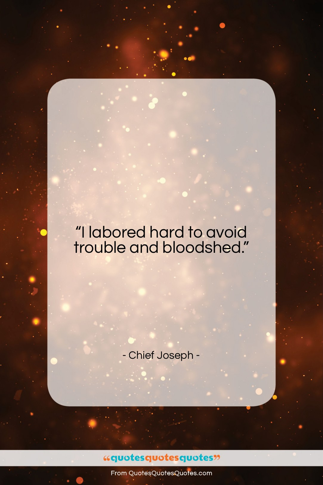"""Chief Joseph quote: """"I labored hard to avoid trouble and…""""- at QuotesQuotesQuotes.com"""
