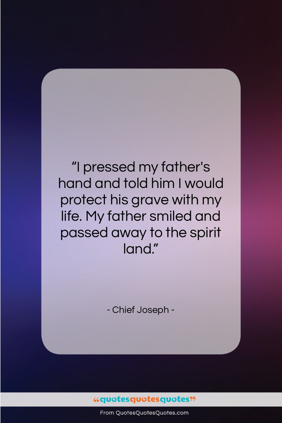 """Chief Joseph quote: """"I pressed my father's hand and told…""""- at QuotesQuotesQuotes.com"""