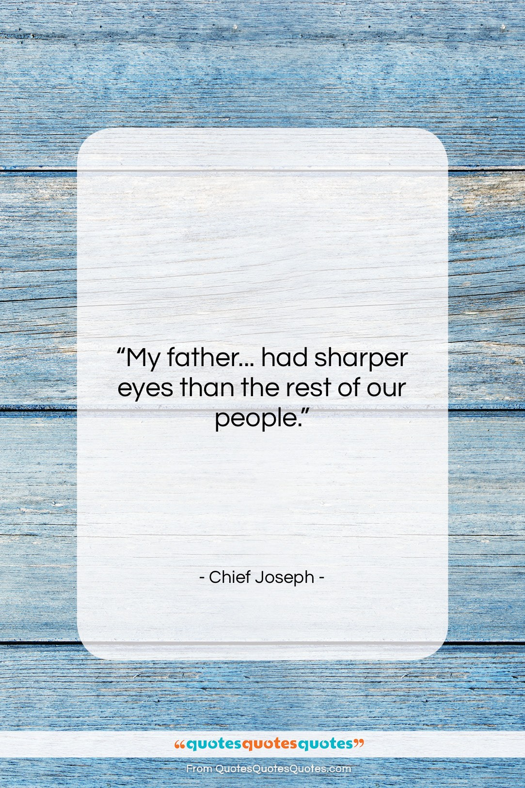 """Chief Joseph quote: """"My father… had sharper eyes than the…""""- at QuotesQuotesQuotes.com"""