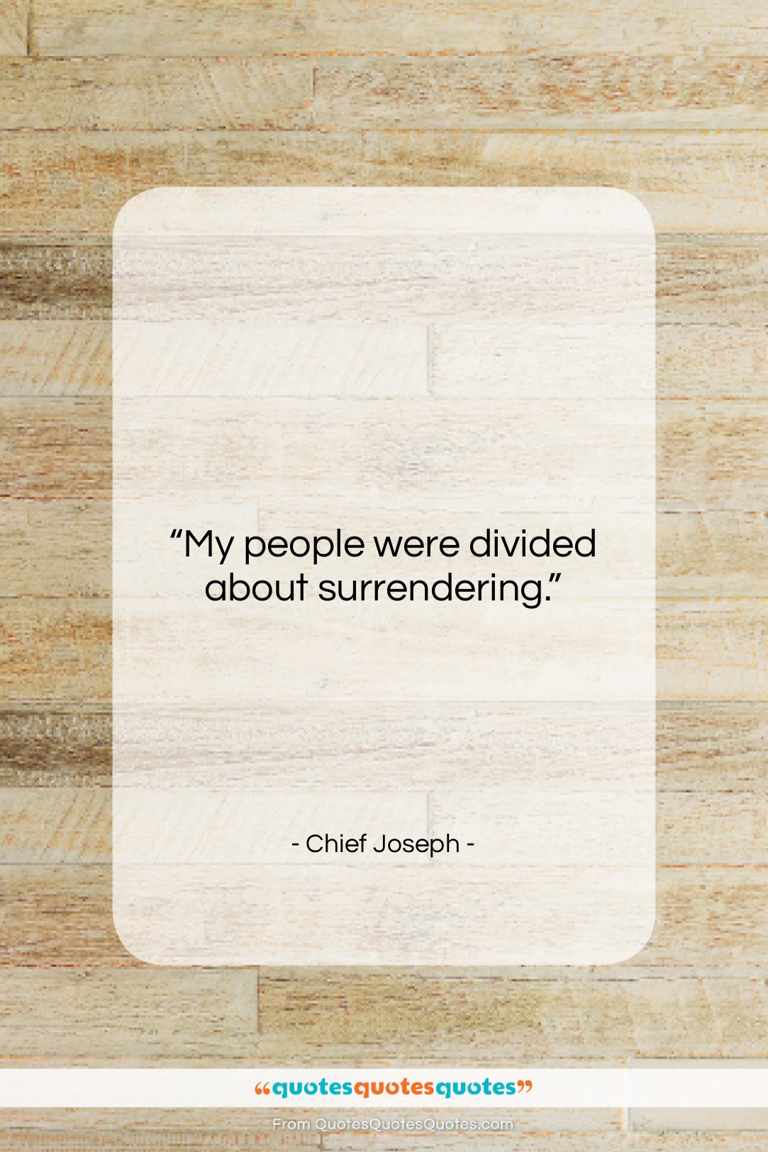 """Chief Joseph quote: """"My people were divided about surrendering….""""- at QuotesQuotesQuotes.com"""