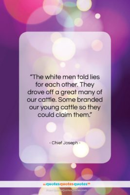 """Chief Joseph quote: """"The white men told lies for each…""""- at QuotesQuotesQuotes.com"""