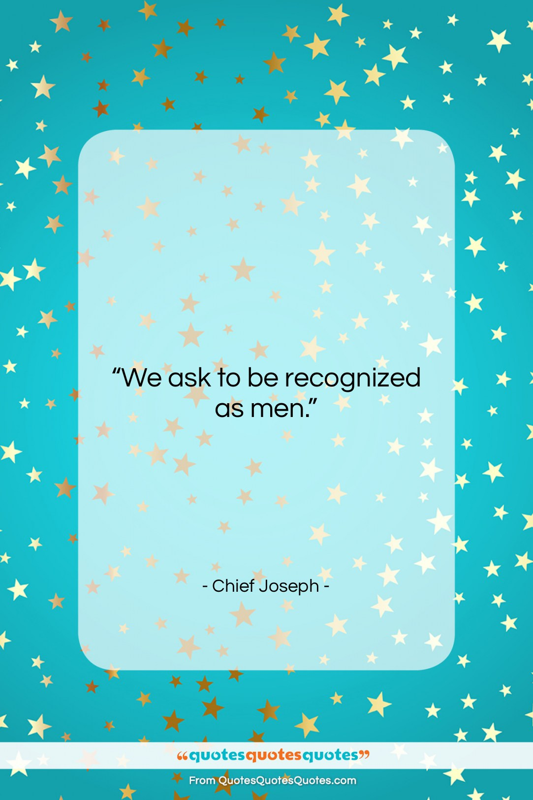 "Chief Joseph quote: ""We ask to be recognized as men….""- at QuotesQuotesQuotes.com"