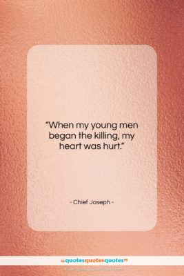"Chief Joseph quote: ""When my young men began the killing,…""- at QuotesQuotesQuotes.com"