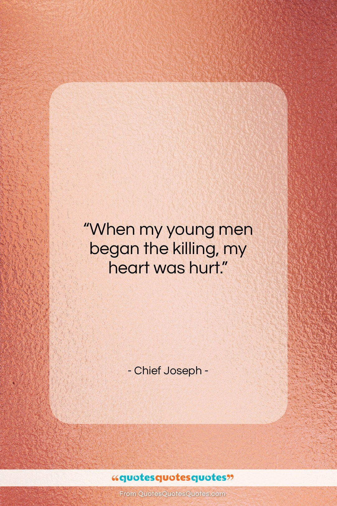 """Chief Joseph quote: """"When my young men began the killing,…""""- at QuotesQuotesQuotes.com"""