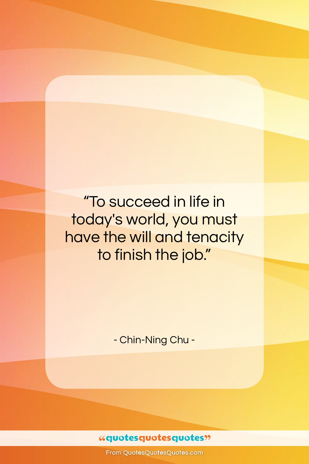 """Chin-Ning Chu quote: """"To succeed in life in today's world,…""""- at QuotesQuotesQuotes.com"""