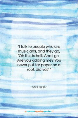 """Chris Isaak quote: """"I talk to people who are musicians,…""""- at QuotesQuotesQuotes.com"""