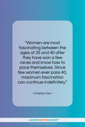 """Christian Dior quote: """"Women are most fascinating between the ages…""""- at QuotesQuotesQuotes.com"""