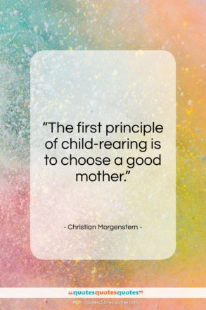 "Christian Morgenstern quote: ""The first principle of child-rearing is to…""- at QuotesQuotesQuotes.com"