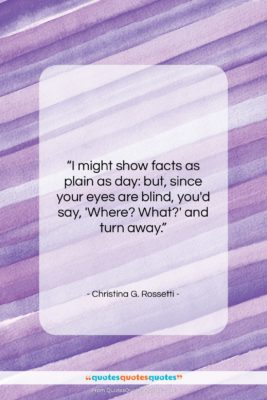"Christina G. Rossetti quote: ""I might show facts as plain as…""- at QuotesQuotesQuotes.com"