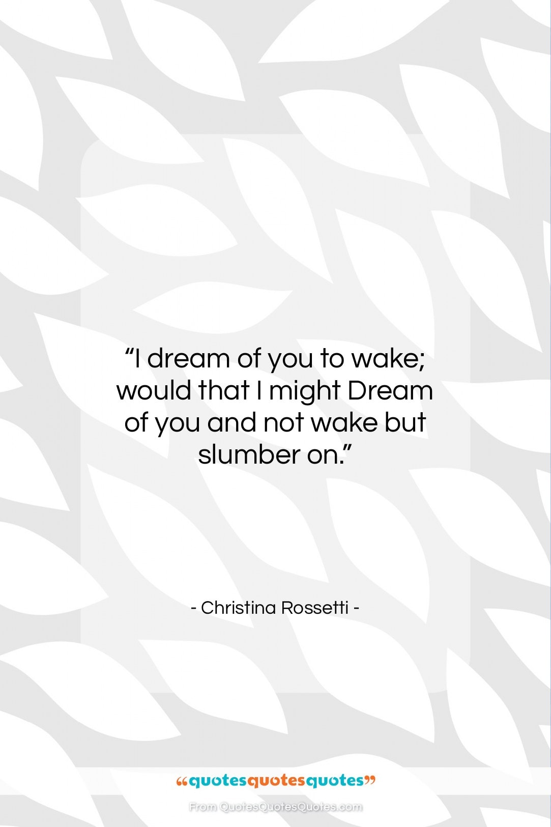 """Christina Rossetti quote: """"I dream of you to wake; would…""""- at QuotesQuotesQuotes.com"""