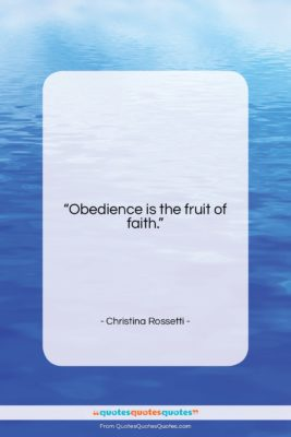 """Christina Rossetti quote: """"Obedience is the fruit of faith….""""- at QuotesQuotesQuotes.com"""