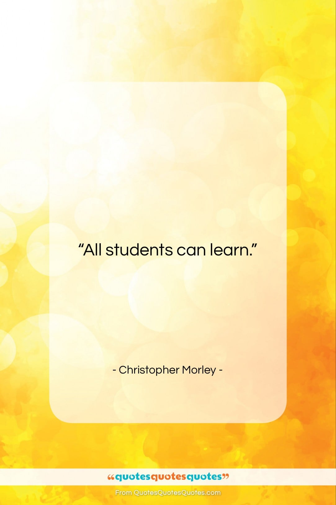 """Christopher Morley quote: """"All students can learn….""""- at QuotesQuotesQuotes.com"""