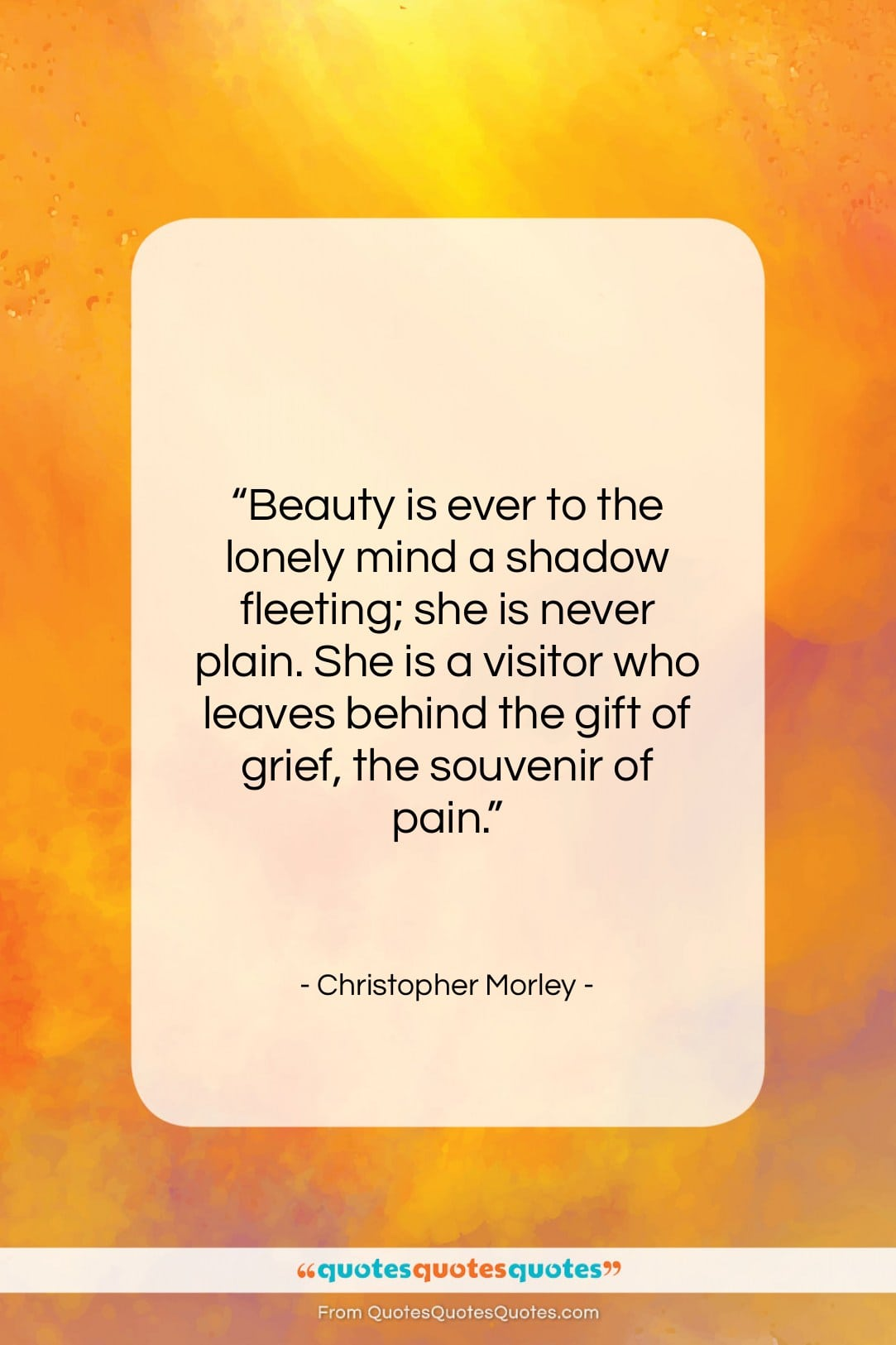 """Christopher Morley quote: """"Beauty is ever to the lonely mind…""""- at QuotesQuotesQuotes.com"""