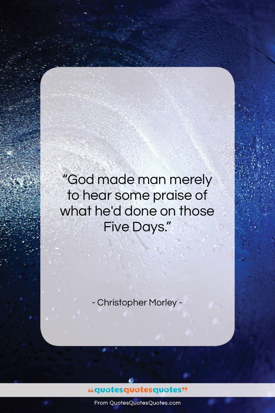 """Christopher Morley quote: """"God made man merely to hear some…""""- at QuotesQuotesQuotes.com"""