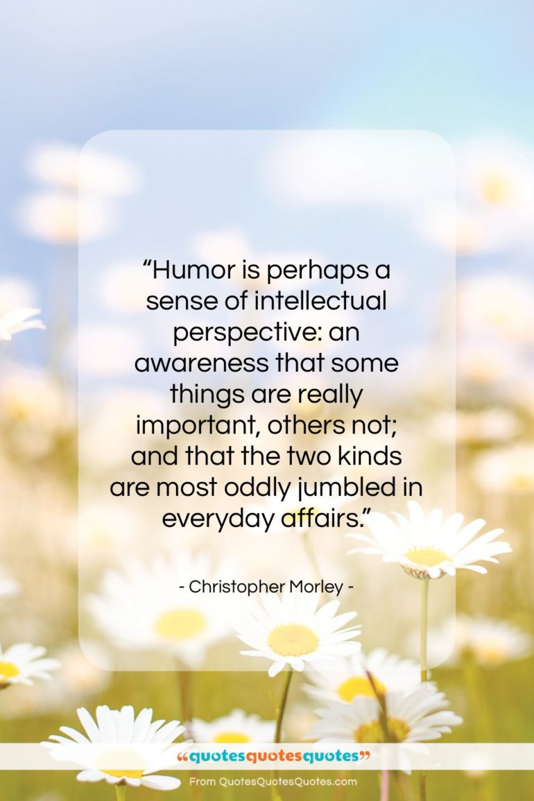 """Christopher Morley quote: """"Humor is perhaps a sense of intellectual…""""- at QuotesQuotesQuotes.com"""