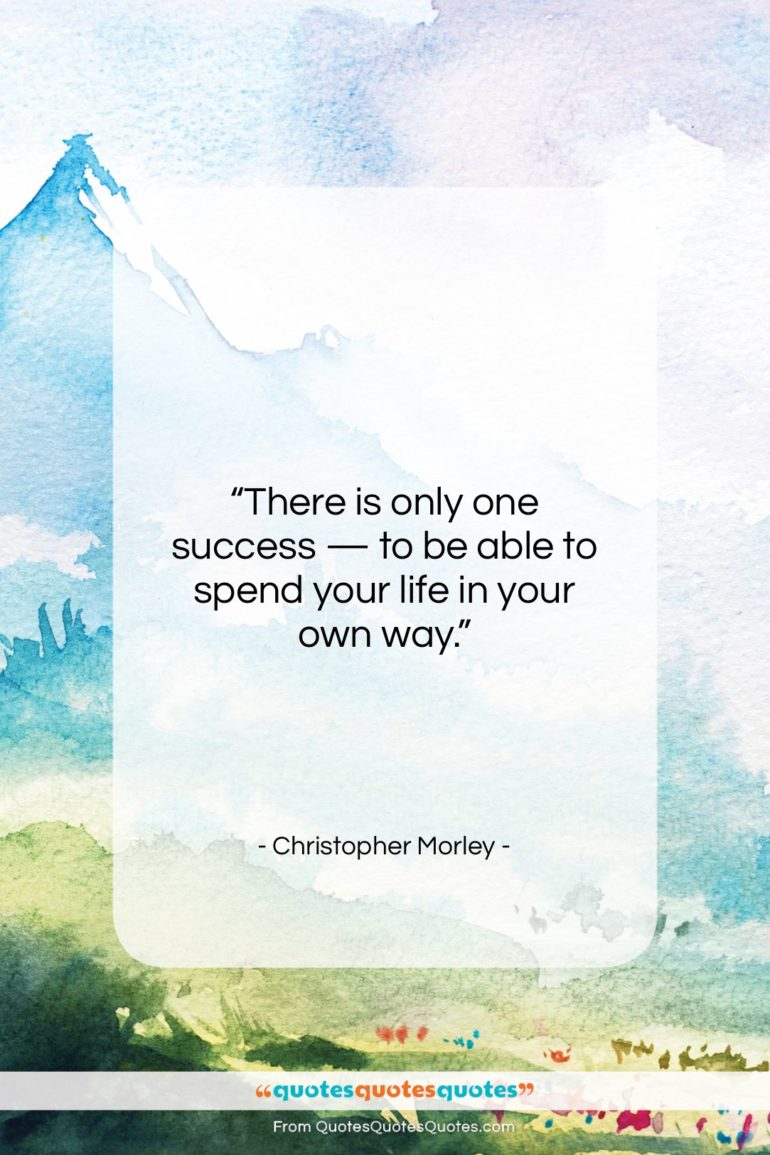 """Christopher Morley quote: """"There is only one success — to…""""- at QuotesQuotesQuotes.com"""