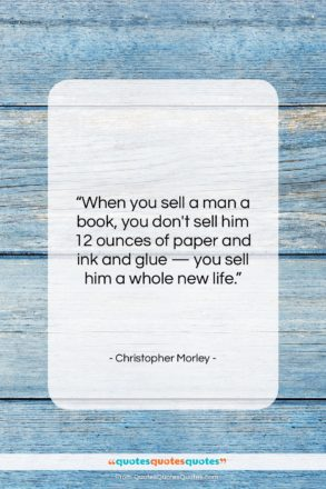 """Christopher Morley quote: """"When you sell a man a book,…""""- at QuotesQuotesQuotes.com"""