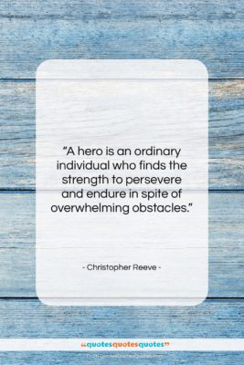 """Christopher Reeve quote: """"A hero is an ordinary individual who…""""- at QuotesQuotesQuotes.com"""