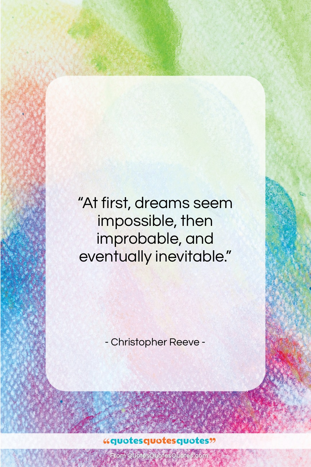 """Christopher Reeve quote: """"At first, dreams seem impossible, then improbable,…""""- at QuotesQuotesQuotes.com"""