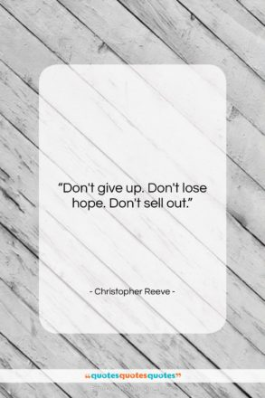 "Christopher Reeve quote: ""Don't give up. Don't lose hope. Don't…""- at QuotesQuotesQuotes.com"