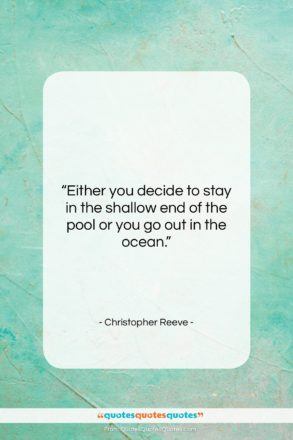 """Christopher Reeve quote: """"Either you decide to stay in the…""""- at QuotesQuotesQuotes.com"""