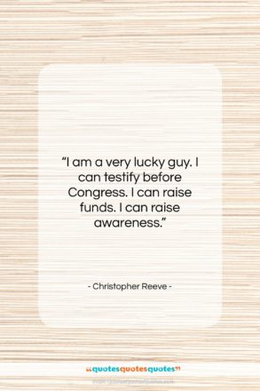 """Christopher Reeve quote: """"I am a very lucky guy. I…""""- at QuotesQuotesQuotes.com"""