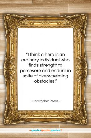 """Christopher Reeve quote: """"I think a hero is an ordinary…""""- at QuotesQuotesQuotes.com"""