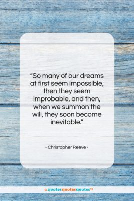"""Christopher Reeve quote: """"So many of our dreams at first…""""- at QuotesQuotesQuotes.com"""