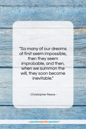 "Christopher Reeve quote: ""So many of our dreams at first…""- at QuotesQuotesQuotes.com"