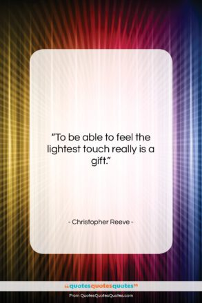 """Christopher Reeve quote: """"To be able to feel the lightest…""""- at QuotesQuotesQuotes.com"""