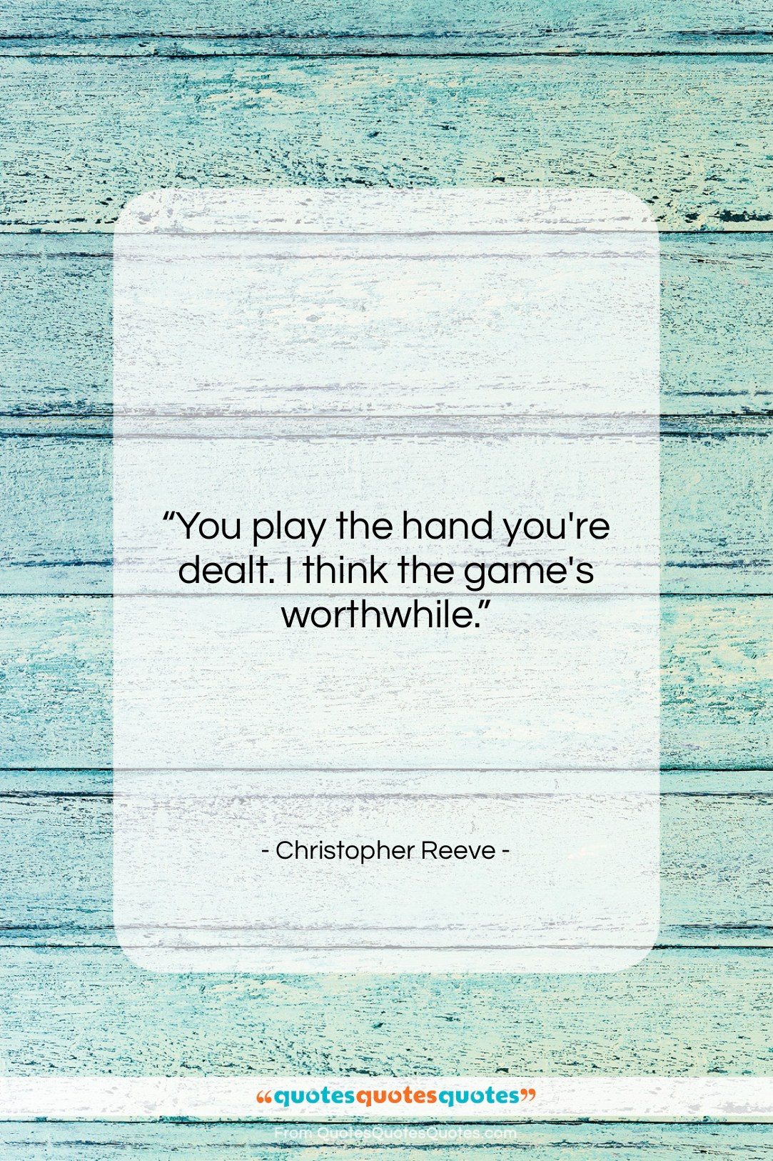 """Christopher Reeve quote: """"You play the hand you're dealt…""""- at QuotesQuotesQuotes.com"""