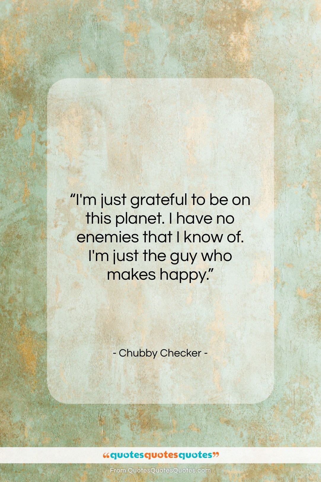 """Chubby Checker quote: """"I'm just grateful to be on this…""""- at QuotesQuotesQuotes.com"""