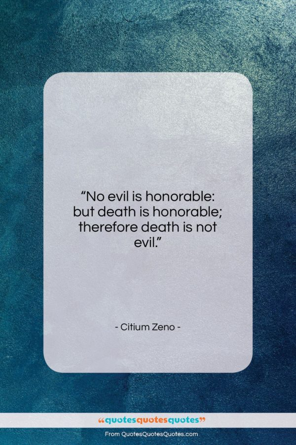 """Citium Zeno quote: """"No evil is honorable: but death is…""""- at QuotesQuotesQuotes.com"""