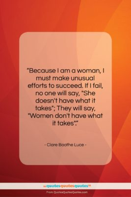 """Clare Boothe Luce quote: """"Because I am a woman, I must…""""- at QuotesQuotesQuotes.com"""
