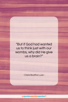 """Clare Boothe Luce quote: """"But if God had wanted us to…""""- at QuotesQuotesQuotes.com"""